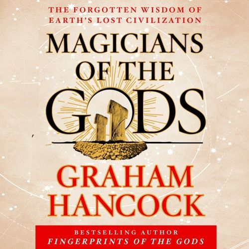Listen to an excerpt of Graham Hancock's Magicians of the Gods, read by the author.  Graham Hancock's multi-million bestseller Fingerprints of the Gods remains an astonishing, deeply controversial, wi