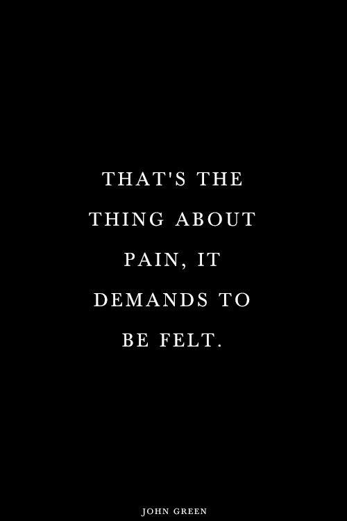 Esa es la cosa sobre el dolor,demanda ser sentido.