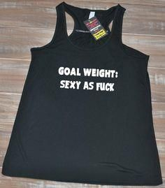 Goal Weight: Sexy As     Goal Weight: Sexy As Fuck Tank Top - Crossfit Shirt Womens - Funny Workout Tank Top - Fitness