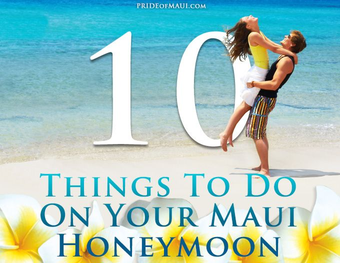 Top 10 Things to do on Your #Maui Honeymoon!