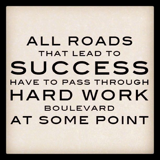 """All roads that lead to success have to pass through hard work boulevard at some point."" #Motivational #Inspirational"