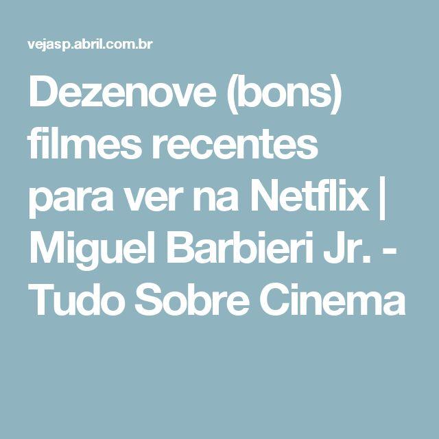 Dezenove (bons) filmes recentes para ver na Netflix | Miguel Barbieri Jr. - Tudo Sobre Cinema