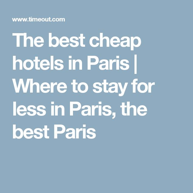 The best cheap hotels in Paris   Where to stay for less in Paris, the best Paris