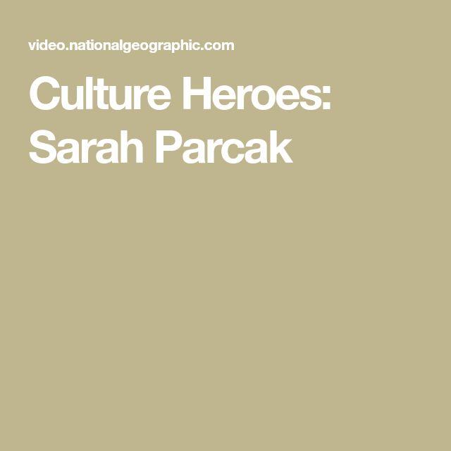 Culture Heroes: Sarah Parcak