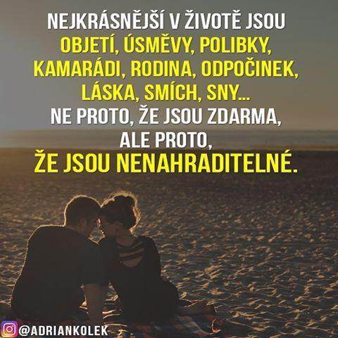 Nejkrásnější v životě jsou objetí, úsměvy, polibky, kamarádi, rodina, odpočinek, láska, smích, sny… Ne proto, že jsou zdarma, ale proto, že jsou nenahraditelné.  #motivace #motivacia #uspech #pozitivne #czech #slovak #czechgirl #czechboy #slovakgirl #slovakboy #citaty #citáty #motivationalquotes #dream #lifequotes #success #motivation #love #entrepreneur