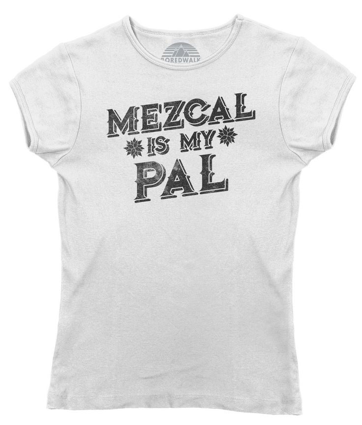 Women's Mezcal is My Pal T-Shirt - Juniors Fit - Cinco De Mayo Mexican Drinking