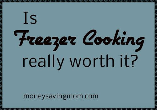 3 Reasons I Believe Freezer Cooking really is worth it!