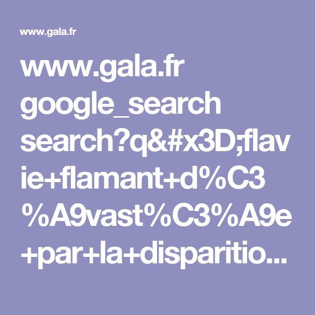 www.gala.fr google_search search?q=flavie+flamant+d%C3%A9vast%C3%A9e+par+la+disparition+de+david++hamilton