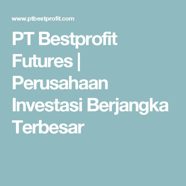 PT Bestprofit Futures   Perusahaan Investasi Berjangka Terbesar