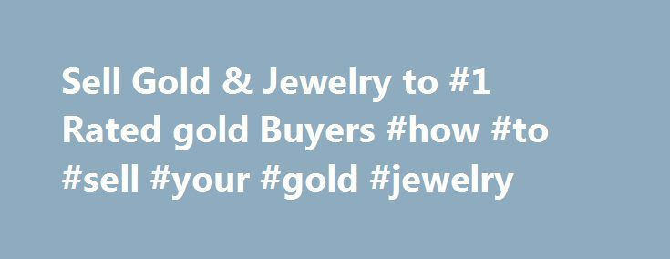 Sell Gold & Jewelry to #1 Rated gold Buyers #how #to #sell #your #gold #jewelry http://design.nef2.com/sell-gold-jewelry-to-1-rated-gold-buyers-how-to-sell-your-gold-jewelry/  # Sell Your Gold Jewelry – Get Cash in 24 Hours NBC's Today Show – Sell Your Gold Ranked #1 for highest payouts Ranked #1 by NBC s Today Show to sell gold jewelry for cash. We've paid over $5,000,000 to date! Risk free with no obligations, your satisfaction is guaranteed. Experienced appraisers with a combined 25…