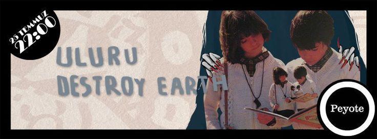 DESTROY EARTH + ULURU @ Peyote