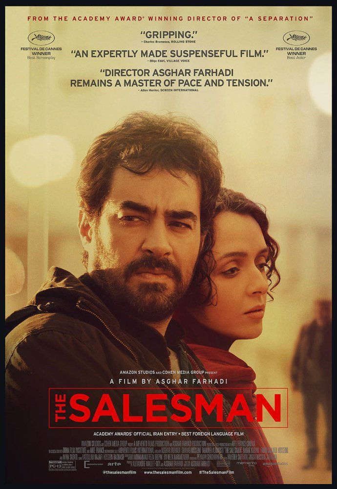 The Salesman (2016)  Forushande (original title) PG 13  -  Forushande (The Salesman) is the story of a couple whose relationship begins to turn sour during their performance of Arthur Miller's Death of a Salesman.  -   Director: Asghar Farhadi  -   Writer: Asghar Farhadi  -   Stars: Taraneh Alidoosti, Shahab Hosseini, Babak Karimi  -  DRAMA / THRILLER   -  Released:  Janaury 27, 2017