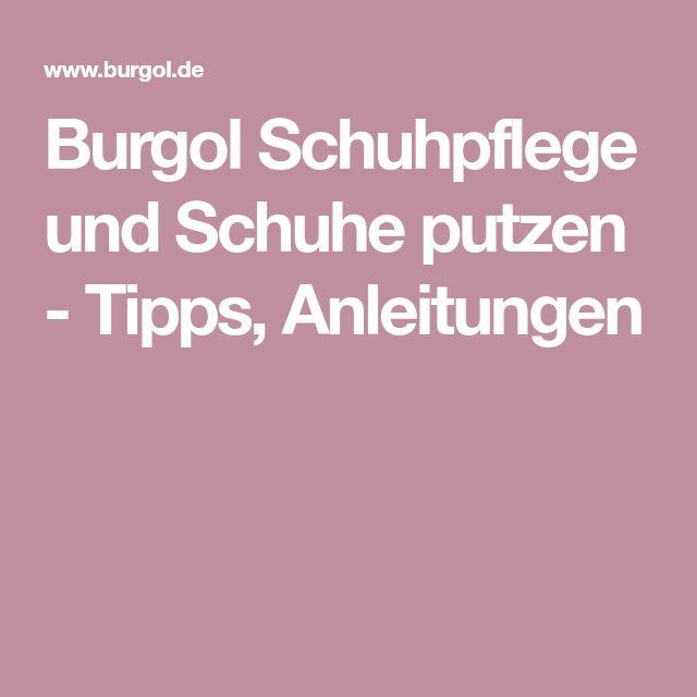 Burgol Schuhpflege und Schuhe putzen - Tipps, Anleitungen