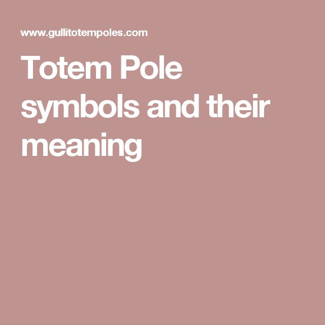 Totem Pole symbols and their meaning