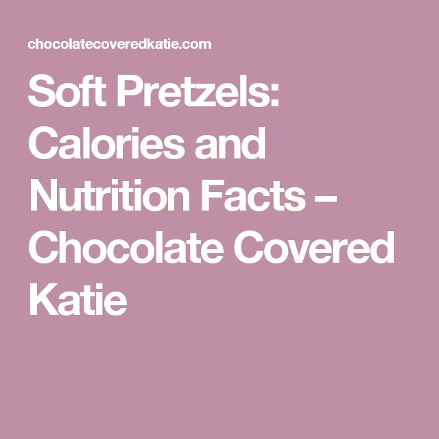 Soft Pretzels: Calories and Nutrition Facts – Chocolate Covered Katie