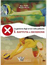 La gestione degli errori nella pallavolo - Battuta e ricezione - Maurizio Moretti, Marco Paolini http://www.calzetti-mariucci.it/shop/prodotti/battuta-e-ricezione-la-gestione-degli-errori-nel-volley