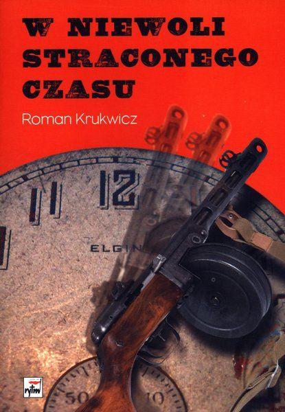 W NIEWOLI STRACONEGO CZASU Roman Krukwicz KSIĘGARNIA INTERNETOWA AURELUS