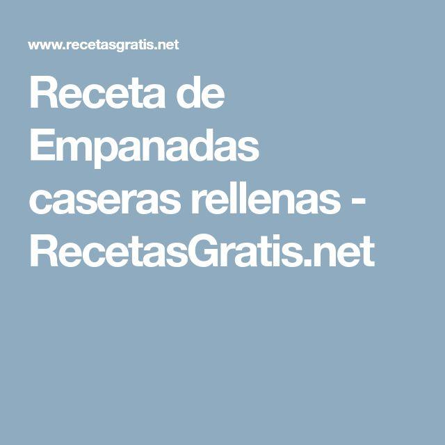 Receta de Empanadas caseras rellenas - RecetasGratis.net