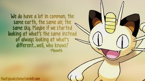 For once we should all listen to Meowth