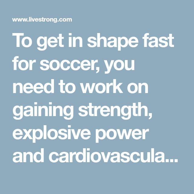 To get in shape fast for soccer, you need to work on gaining strength, explosive power and cardiovascular fitness. Creating an accelerated workout plan can...