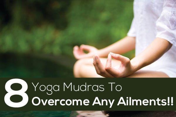 8 Yoga Mudras To Overcome Any Ailments!!