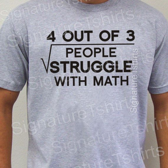 Math T-shirt 4 out of 3 people struggle with math Mens T shirt geek tshirt college gift shirt funny graduation womens t shirt S-2xl on Etsy, $12.95