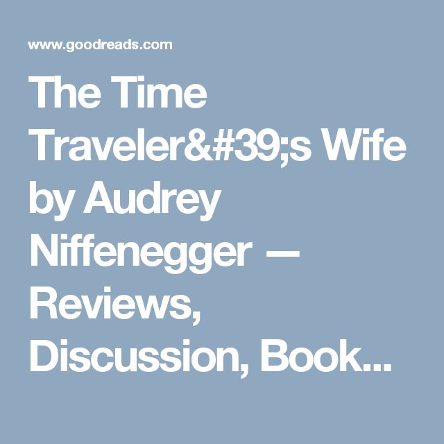 The Time Traveler's Wife by Audrey Niffenegger — Reviews, Discussion, Bookclubs, Lists | Goodreads