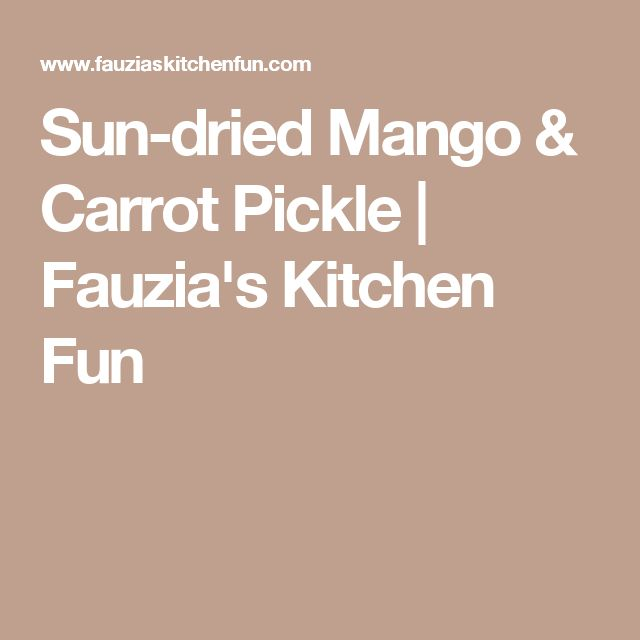 Sun-dried Mango & Carrot Pickle | Fauzia's Kitchen Fun