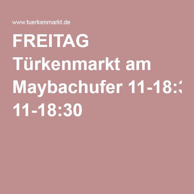 FREITAG Türkenmarkt am Maybachufer 11-18:30