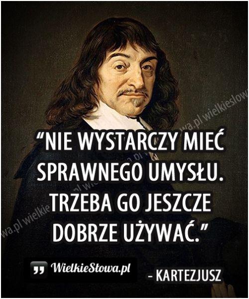 Nie wystarczy mieć sprawnego umysłu... #Kartezjusz,  #Mądrość-i-wiedza