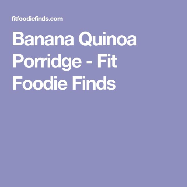 Banana Quinoa Porridge - Fit Foodie Finds