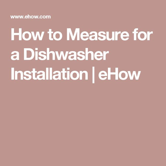 How to Measure for a Dishwasher Installation | eHow