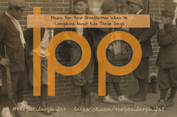 Music for your Grandfather when he complains about kids these days... Create your own themed playlist and see ours at http://on.fb.me/1HN5KAU Visit www.facebook.com/thepeculiarplaylist for more information! #thepeculiarplaylist #music #mixtape #playlist
