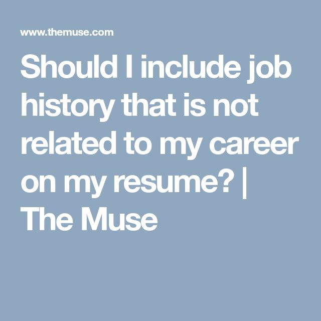 Should I Include Job History That Is Not Related To My