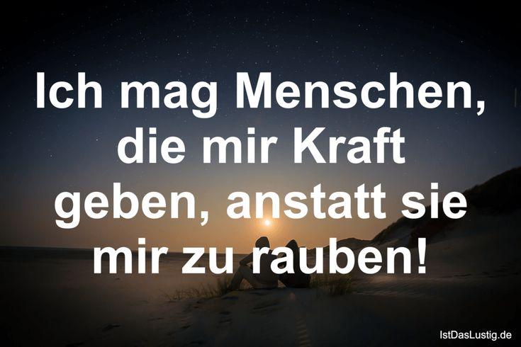 Ich mag Menschen, die mir Kraft geben, anstatt sie mir zu rauben! ... gefunden auf https://www.istdaslustig.de/spruch/4108 #lustig #sprüche #fun #spass