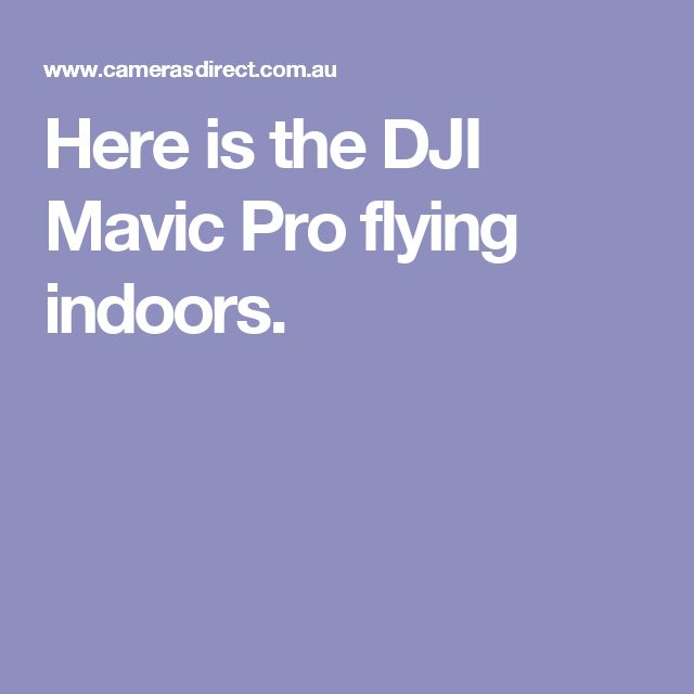 Here is the DJI Mavic Pro flying indoors.