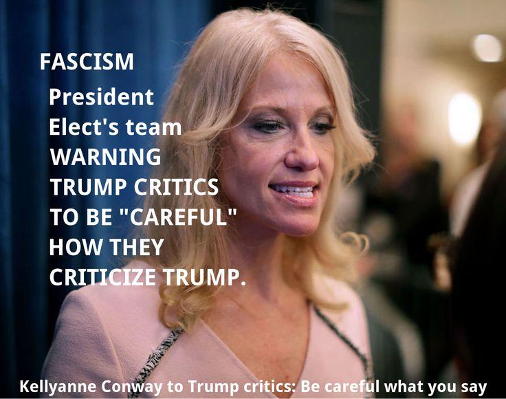 FASCISM: Kellyanne Conway, Trump Critics: Careful What U Say https://www.dailykos.com/story/2016/11/13/1598359/-Kellyanne-Conway-to-Trump-critics-Be-careful-what-you-say