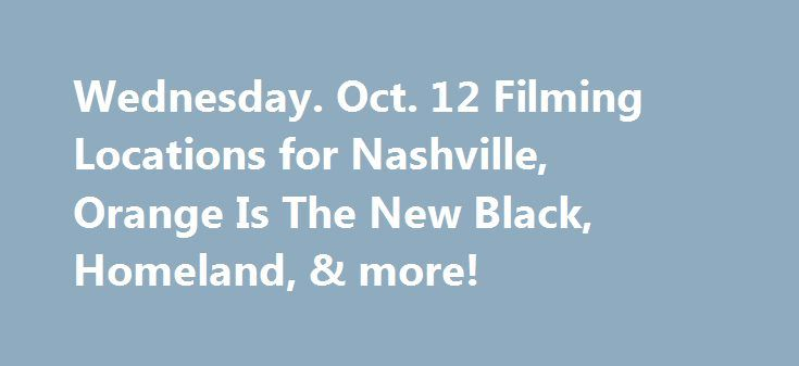 Wednesday. Oct. 12 Filming Locations for Nashville, Orange Is The New Black, Homeland, & more! http://filmanons.besaba.com/wednesday-oct-12-filming-locations-for-nashville-orange-is-the-new-black-homeland-more/  Here's a look at some of the movies and TV shows filming on location on Wednesday. Oct. 12: Filming in California TV Series: Bones Stars: David Boreanaz Location: FOX Studio, Los Angeles Be sure to check Twitter throughout the day for more updates, too! Filming in Illinois TV Series…