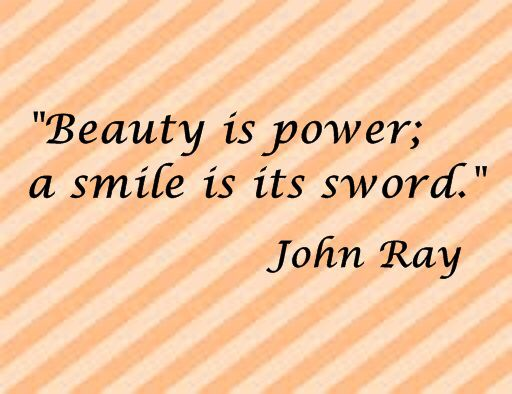 Beauty is power.  Smile is the sword.