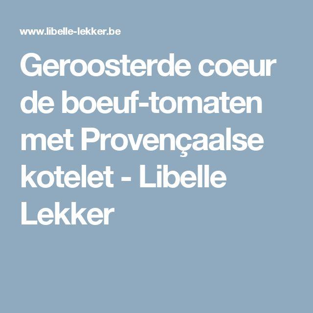 Geroosterde coeur de boeuf-tomaten met Provençaalse kotelet - Libelle Lekker