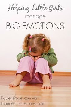 Little girls need to understand that emotions are normal and that they haven't done anything wrong by having those feelings. But they also need to be taught what to do with those emotions. #lovemom