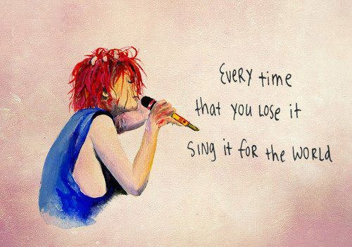 """Boy, you gotta see what tomorrow brings; Girl, you gotta be what tomorrow needs."" My Chemical Romance--Sing"