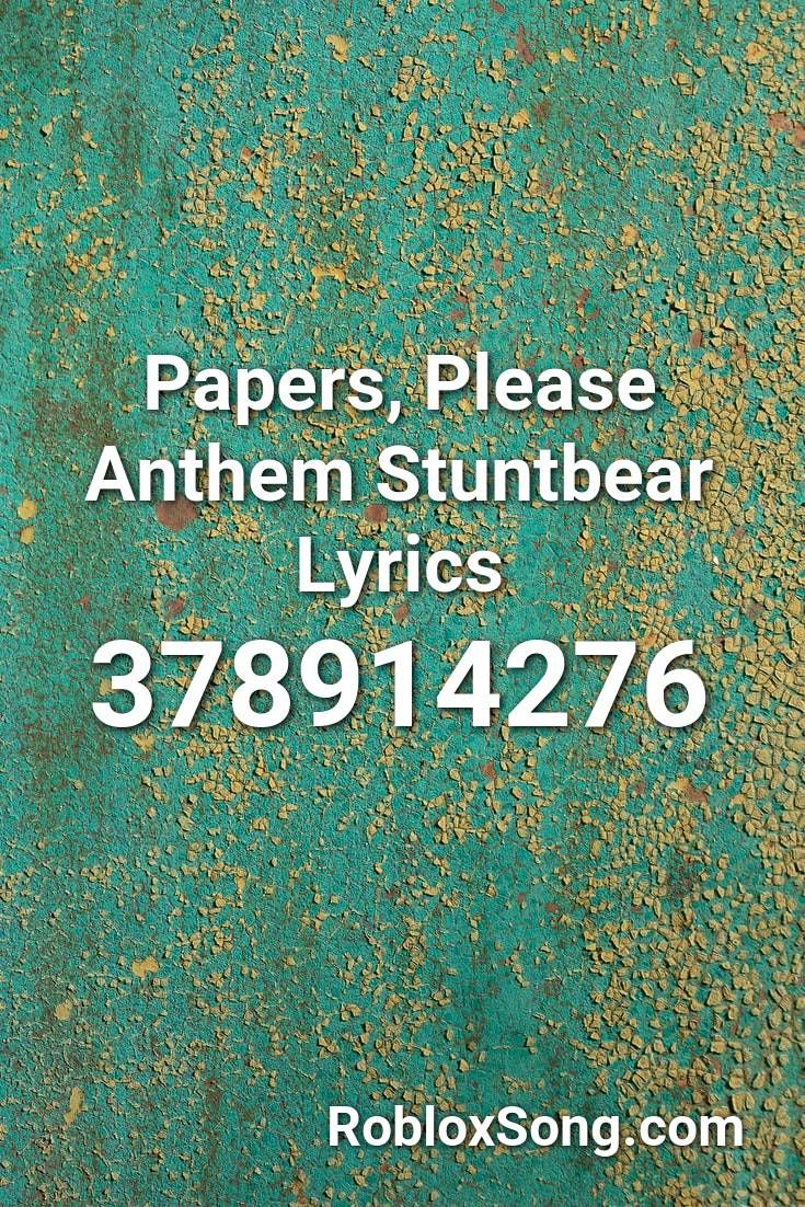 Papers Please Anthem Stuntbear Lyrics Roblox Id Roblox Music
