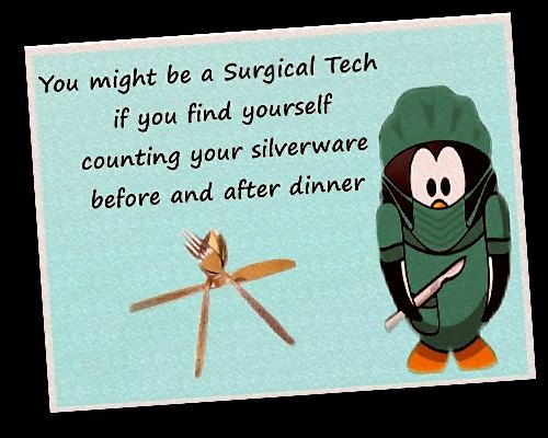 You might be a Surgical Tech if you find yourself counting your silverware before and after dinner.