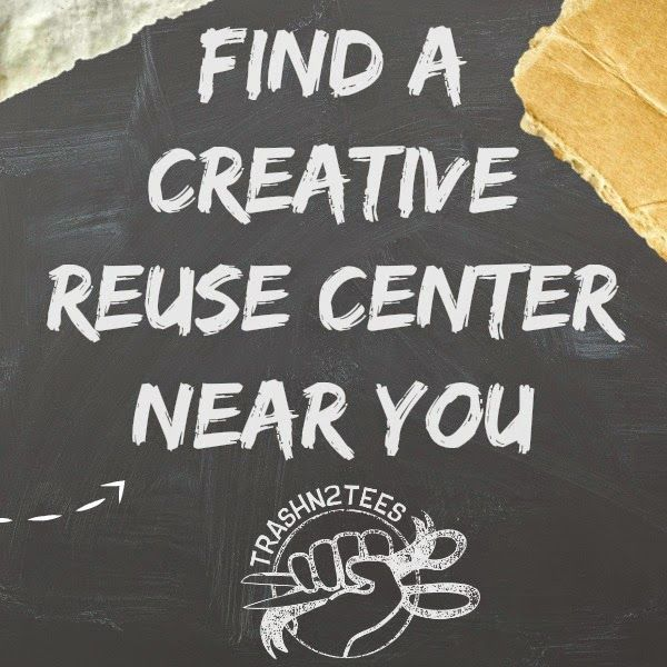 TrashN2Tees: Creative Reuse Centers: Find a Location Near You
