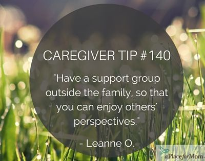 When caregiving gets tough, friends can help. Caregivers recommend having a support group outside the family who can lend an ear.