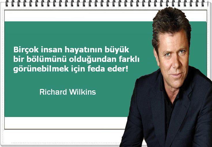Birçok insan hayatının büyük bir bölümünü olduğundan farklı görünebilmek için feda eder! -Richard Wilkins