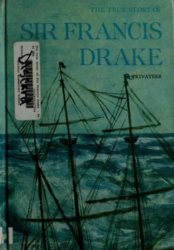 The true story of Sir Francis Drake by Will Holwood