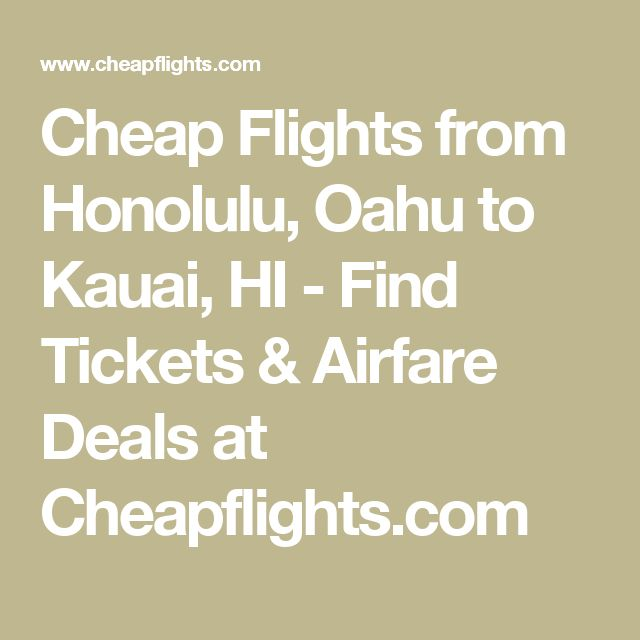 Cheap Flights from Honolulu, Oahu to Kauai, HI - Find Tickets & Airfare Deals at Cheapflights.com
