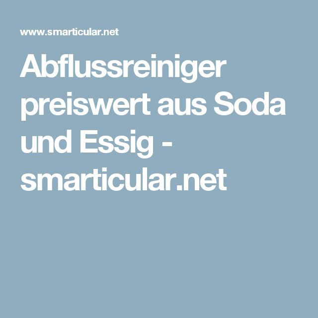 Abflussreiniger preiswert aus Soda und Essig - smarticular.net